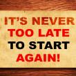 It's never too late to start again! written on a grunge paper — Stock Photo #58884255