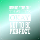 Remind yourself that it is Okay, Not to be perfect. Quotes Typog — Stock Vector