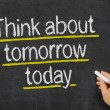 Blackboard with the text Think about tomorrow today — Stock Photo #57832775