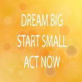 Dream Big Start Small Act Now — Vector de stock