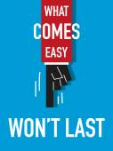 Word WHAT COMES EASY WON'T LAST vector illustration — Stock Vector