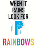 Words WHEN IT RAINS LOOK FOR RAINBOWS — 图库矢量图片