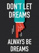 Words DO NOT LET DREAMS ALWAYS BE DREAMS — Stock Vector