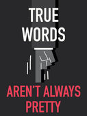 Words TRUE WORDS ARE NOT ALWAYS PRETTY — Stockvektor