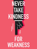 Words NEVER TAKE KINDNESS FOR WEAKNESS — Vettoriale Stock