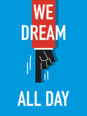 Words WE DREAM ALL DAY — Stock Vector