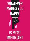 Words WHATEVER MAKES YOU HAPPY IS MOST IMPORTANT — Stock vektor