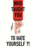 Words WHO TAUGHT YOU TO HATE YOURSELF — Vector de stock