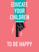 Words EDUCATE YOUR CHILDREN TO BE HAPPY — Wektor stockowy