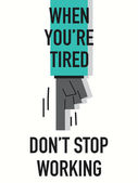 Words WHEN YOU ARE TIRED DO NOT STOP WORKING — Stock Vector