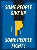 Words SOME PEOPLE GIVE UP SOME PEOPLE FIGHT — Vector de stock
