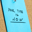 Your Time is Now Phrase on Pinned Sticky Note — Stock Photo #69124651