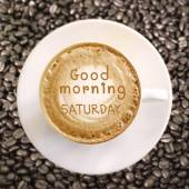 Good morning Saturday on hot coffee background — Stock Photo