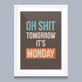 Quotes poster. Oh shit, tomorrow it is monday. — Stock Vector