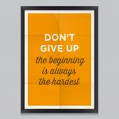 Motivational quotes. Dont give up, the beginning is always the hardest — Stock Vector