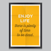 Motivational quotes. Enjoy life, there is plenty of time to be dead — Stock Vector
