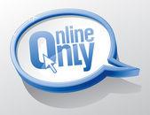 Online only speech bubble. — Stock vektor