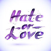 Hate or Love sign, calligraphy vector design — Stock Vector