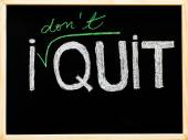 I don't quit message, handwriting with chalk on wooden frame blackboard, lifestyle change concept — Stock Photo