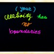 Your creativity has no boundaries message, handwriting with chalk on wooden frame blackboard, free thinking concept — Photo #58949695
