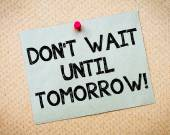 Don't Wait Until Tomorrow Motivational Message — Stock Photo