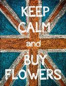 Keep Calm and Buy Flowers — ストック写真