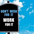 DO NOT WISH FOR IT WORK FOR IT — Stock Photo #74089855