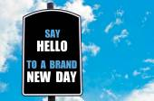 SAY HELLO TO A BRAND NEW DAY — Stock Photo