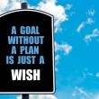 A GOAL WITHOUT A PLAN IS JUST A WISH — Stock Photo #74090005