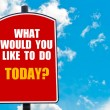 What Would You Like To Do Today? written on road sign — Stock Photo #74687645