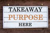 Inspirational message - Takeaway Purpose Here — Stock Photo