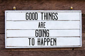 Inspirational message - Good Things Are Going To Happen — Stock Photo