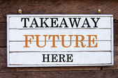 Inspirational message - Takeaway Future Here — Stock Photo
