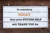 Inspirational message - Do Something Today That Your Future Self will Thank You for — 图库照片
