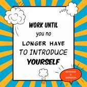 Inspirational and motivational quote is drawn in a comic style. Work until you no longer have to introduce yourself — Stock Vector