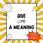 Inspirational and motivational quote is drawn in a comic style. Give life a meaning — Stock Vector