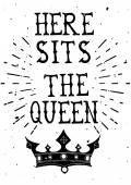 Vintage grunge quote poster Here sits the Queen. Vector illustration. — Vettoriale Stock