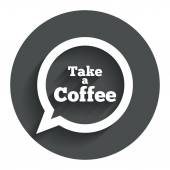 Take a Coffee sign icon. Coffee speech bubble. — Stock Vector