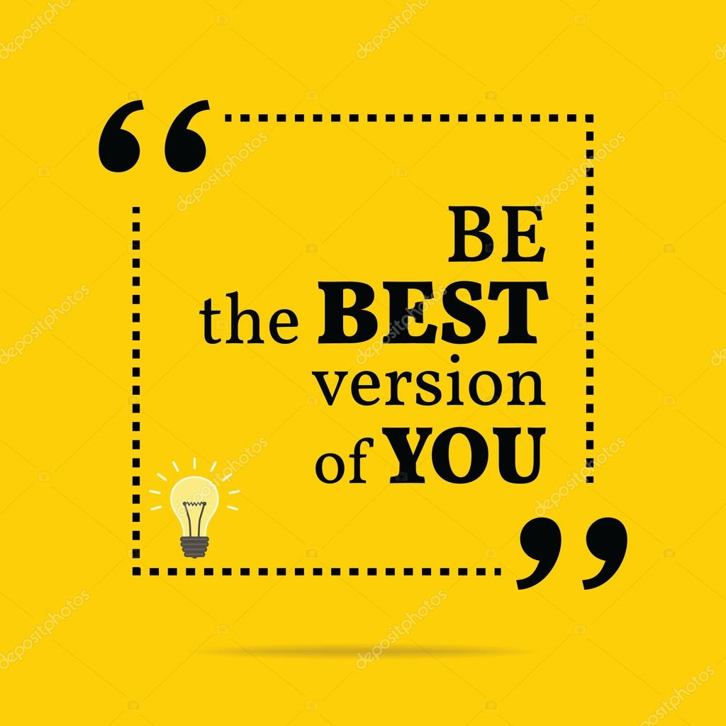 Be The Best Version Of You Quote: Inspirational Motivational Quote. Be The Best Version Of
