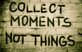 Collect Moments Not Things Concept — Stock Photo