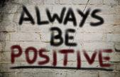 Zawsze być pozytywne pojęcie — Zdjęcie stockowe