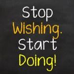 Stop Wishing and Start Doing — Stock Photo #62549209