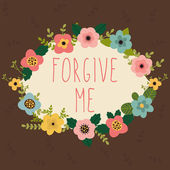 Forgive me card. Bright floral frame on brown background — Stock Vector