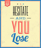 Quote Typographic Background - Hesitate And You Lose — Stock Vector