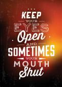 Quote Typographic Background - Keep Your Eyes Open, And Sometimes Your Mouth Shut — Stock Vector
