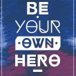 Be your own hero  .Typographic background, motivation poster for your inspiration. Can be used as a poster or postcard. — Stock Vector #57502551