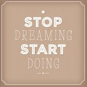 Stop dreaming start doing  . Quote Typographic background, motivation poster for your inspiration. Can be used as a poster or postcard. — Stock Vector