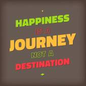 Happiness is a journey not a destination .Typographic background, motivation poster for your inspiration — Vetorial Stock