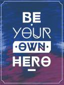 Be your own hero  .Typographic background, motivation poster for your inspiration. Can be used as a poster or postcard. — Stock Vector
