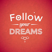 Follow your dreams .Typographic background, motivation poster for your inspiration. Can be used as a poster or postcard. — Stock Vector